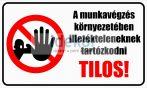 A munkavégzés  környezetében  illetékteleneknek  tartózkodni  TILOS!