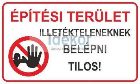 Építési terület Illetékteleneknek belépni tilos!