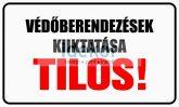 Védőberendezések kiiktatása TILOS!