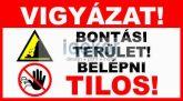 VIGYÁZAT! Bontási terület! Belépni tilos!