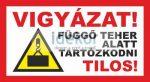 VIGYÁZAT! Függő teher alatt tartózkodni tilos!
